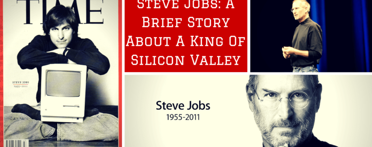 Steve Jobs- A Brief Story About A King Of Silicon Valley