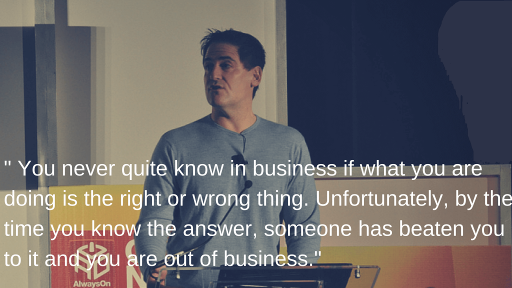 "Mark Cuban : "" You never quite know in business if what you are doing is right or wrong"""