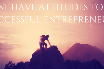 8 MUST HAVE ATTITUTUDES TO BE A SUCCESSFUL ENTREPRENEUR