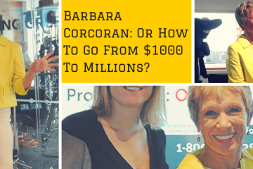 BARBARA CORCORAN: Or How To Go From $1000 to Millions