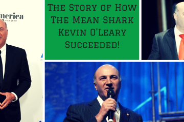 The Story of How The Mean Shark Kevin O'Leary Succeeded!